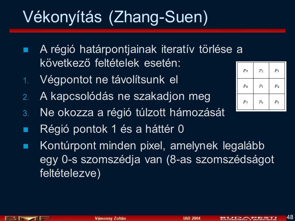Vámossy Zoltán IAR 2004 48 Vékonyítás (Zhang-Suen) n A régió határpontjainak iteratív törlése a következő feltételek esetén: 1. Végpontot ne távolítsu
