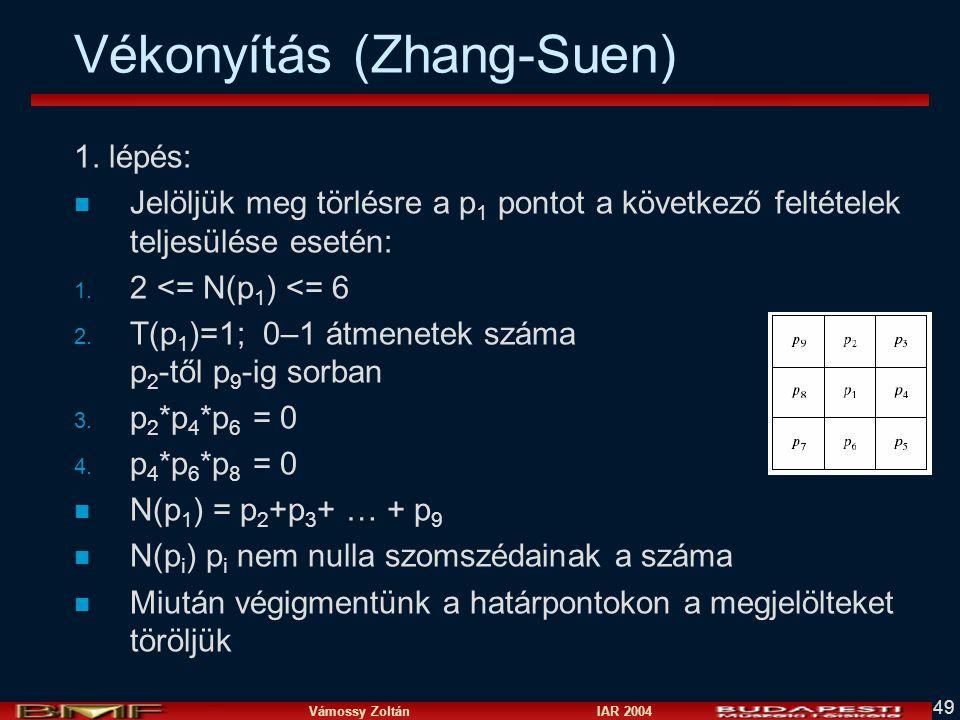 Vámossy Zoltán IAR 2004 49 Vékonyítás (Zhang-Suen) 1. lépés: n Jelöljük meg törlésre a p 1 pontot a következő feltételek teljesülése esetén: 1. 2 <= N