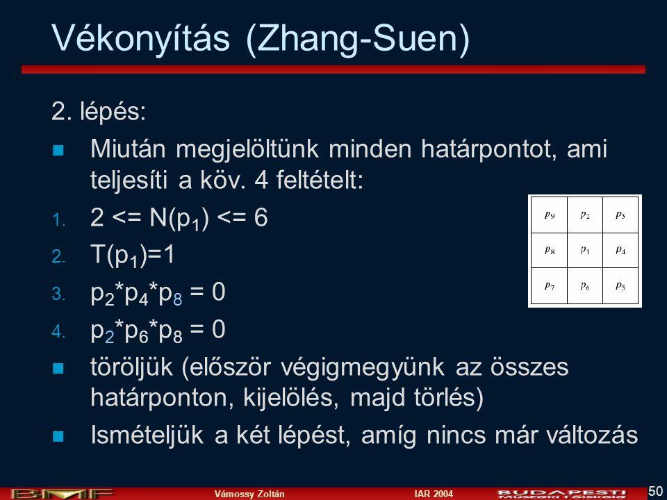Vámossy Zoltán IAR 2004 50 Vékonyítás (Zhang-Suen) 2. lépés: n Miután megjelöltünk minden határpontot, ami teljesíti a köv. 4 feltételt: 1. 2 <= N(p 1