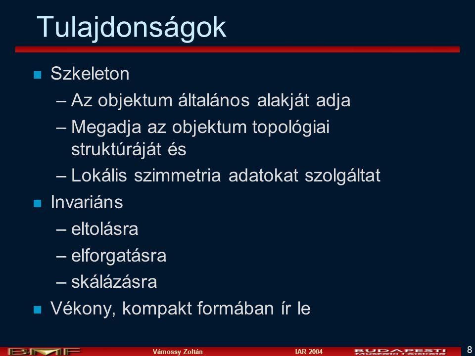 Vámossy Zoltán IAR 2004 8 Tulajdonságok n Szkeleton –Az objektum általános alakját adja –Megadja az objektum topológiai struktúráját és –Lokális szimm