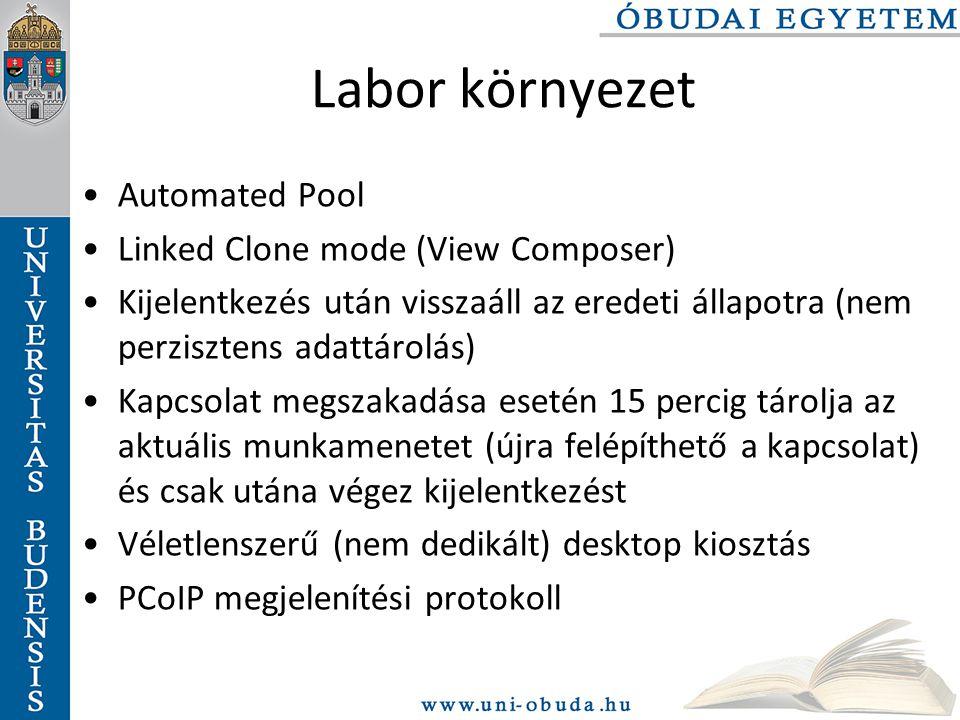 Labor környezet Automated Pool Linked Clone mode (View Composer) Kijelentkezés után visszaáll az eredeti állapotra (nem perzisztens adattárolás) Kapcsolat megszakadása esetén 15 percig tárolja az aktuális munkamenetet (újra felépíthető a kapcsolat) és csak utána végez kijelentkezést Véletlenszerű (nem dedikált) desktop kiosztás PCoIP megjelenítési protokoll