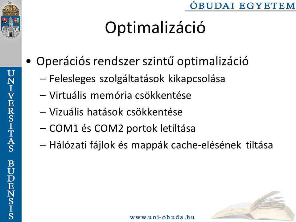Optimalizáció Operációs rendszer szintű optimalizáció –Felesleges szolgáltatások kikapcsolása –Virtuális memória csökkentése –Vizuális hatások csökkentése –COM1 és COM2 portok letiltása –Hálózati fájlok és mappák cache-elésének tiltása