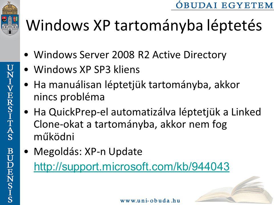 Windows XP tartományba léptetés Windows Server 2008 R2 Active Directory Windows XP SP3 kliens Ha manuálisan léptetjük tartományba, akkor nincs probléma Ha QuickPrep-el automatizálva léptetjük a Linked Clone-okat a tartományba, akkor nem fog működni Megoldás: XP-n Update http://support.microsoft.com/kb/944043