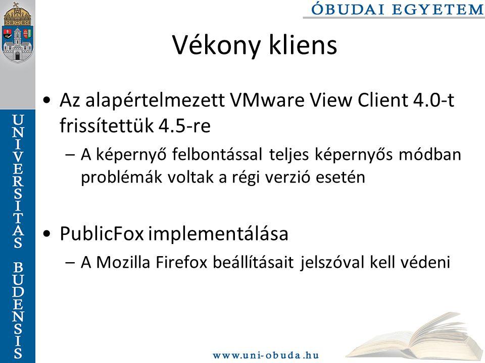 Vékony kliens Az alapértelmezett VMware View Client 4.0-t frissítettük 4.5-re –A képernyő felbontással teljes képernyős módban problémák voltak a régi verzió esetén PublicFox implementálása –A Mozilla Firefox beállításait jelszóval kell védeni