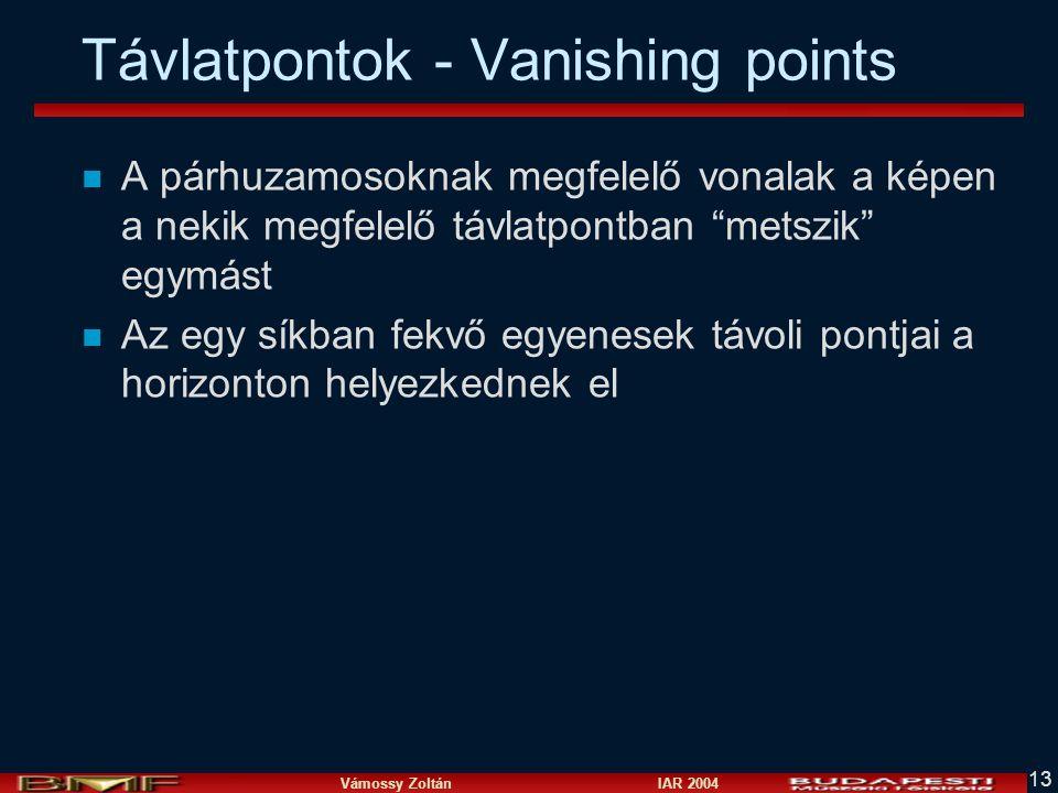 Vámossy Zoltán IAR 2004 13 Távlatpontok - Vanishing points n A párhuzamosoknak megfelelő vonalak a képen a nekik megfelelő távlatpontban metszik egymást n Az egy síkban fekvő egyenesek távoli pontjai a horizonton helyezkednek el