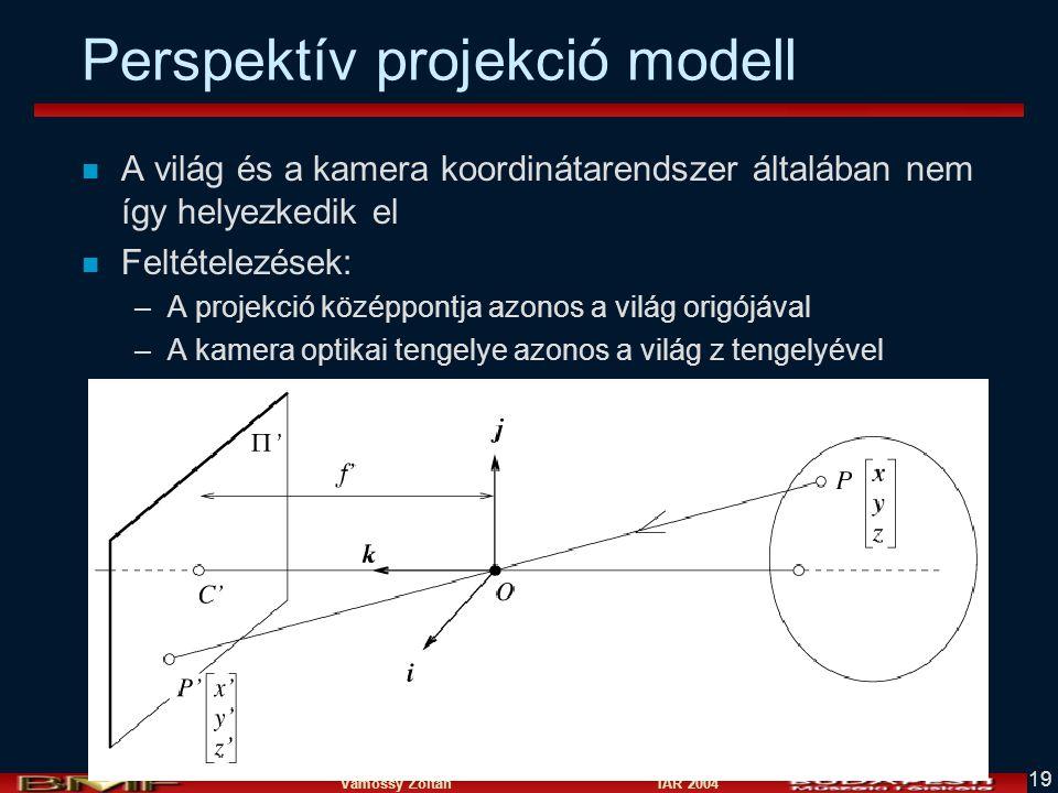 Vámossy Zoltán IAR 2004 19 Perspektív projekció modell n A világ és a kamera koordinátarendszer általában nem így helyezkedik el n Feltételezések: –A projekció középpontja azonos a világ origójával –A kamera optikai tengelye azonos a világ z tengelyével
