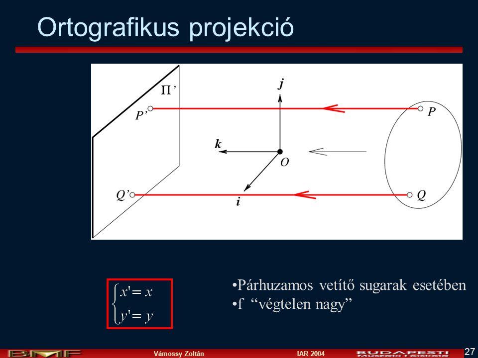 Vámossy Zoltán IAR 2004 27 Párhuzamos vetítő sugarak esetében f végtelen nagy Ortografikus projekció