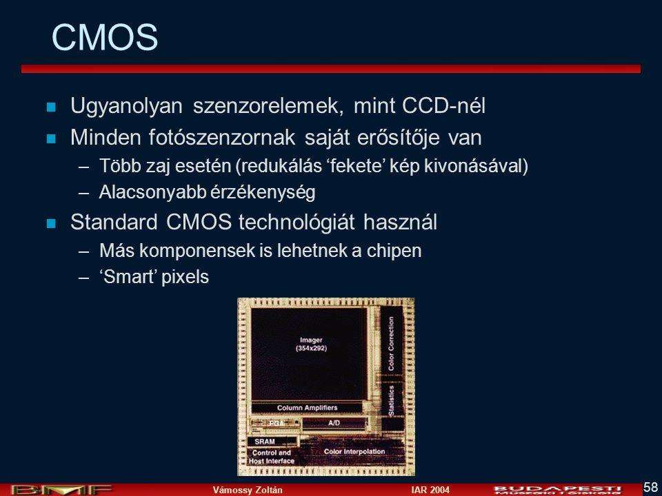 Vámossy Zoltán IAR 2004 58 CMOS n Ugyanolyan szenzorelemek, mint CCD-nél n Minden fotószenzornak saját erősítője van –Több zaj esetén (redukálás 'fekete' kép kivonásával) –Alacsonyabb érzékenység n Standard CMOS technológiát használ –Más komponensek is lehetnek a chipen –'Smart' pixels