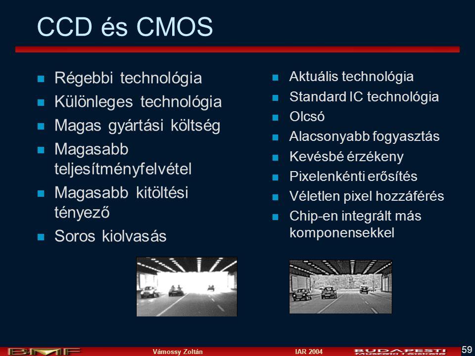 Vámossy Zoltán IAR 2004 59 CCD és CMOS n Régebbi technológia n Különleges technológia n Magas gyártási költség n Magasabb teljesítményfelvétel n Magasabb kitöltési tényező n Soros kiolvasás n Aktuális technológia n Standard IC technológia n Olcsó n Alacsonyabb fogyasztás n Kevésbé érzékeny n Pixelenkénti erősítés n Véletlen pixel hozzáférés n Chip-en integrált más komponensekkel