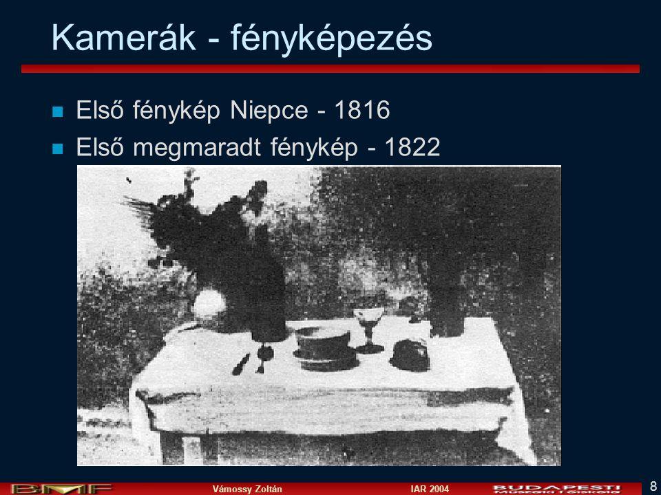 Vámossy Zoltán IAR 2004 8 Kamerák - fényképezés n Első fénykép Niepce - 1816 n Első megmaradt fénykép - 1822