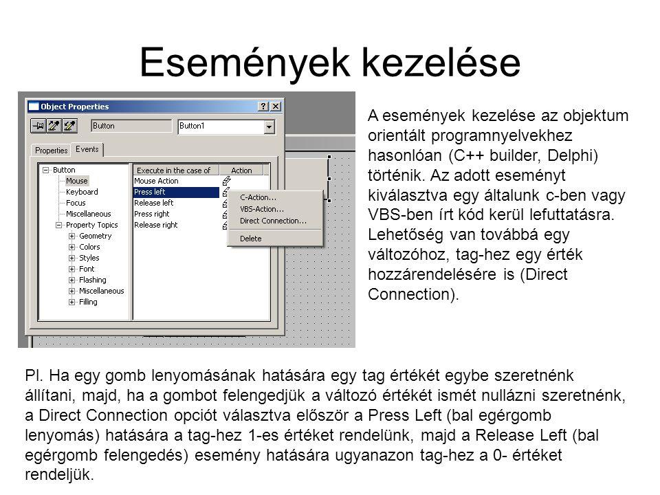Események kezelése A események kezelése az objektum orientált programnyelvekhez hasonlóan (C++ builder, Delphi) történik. Az adott eseményt kiválasztv