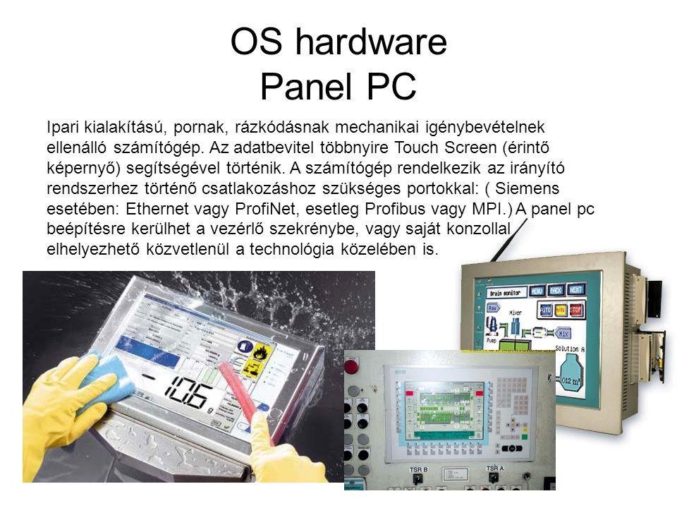 OS hardware Panel PC Ipari kialakítású, pornak, rázkódásnak mechanikai igénybevételnek ellenálló számítógép. Az adatbevitel többnyire Touch Screen (ér