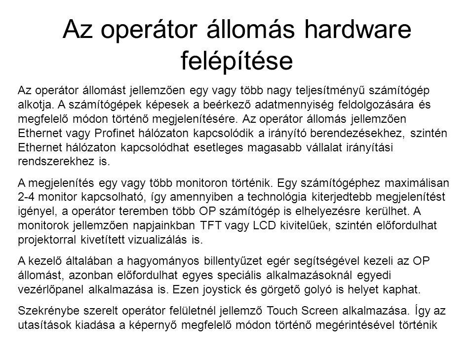 Az operátor állomás hardware felépítése Az operátor állomást jellemzően egy vagy több nagy teljesítményű számítógép alkotja. A számítógépek képesek a