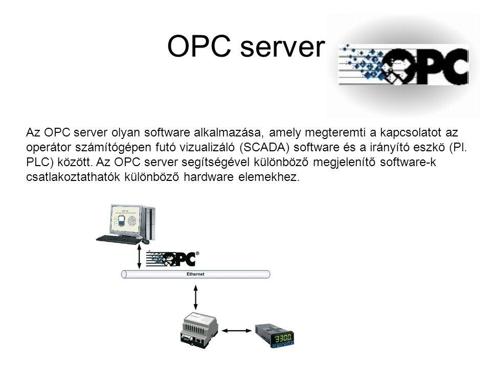 OPC server Az OPC server olyan software alkalmazása, amely megteremti a kapcsolatot az operátor számítógépen futó vizualizáló (SCADA) software és a ir