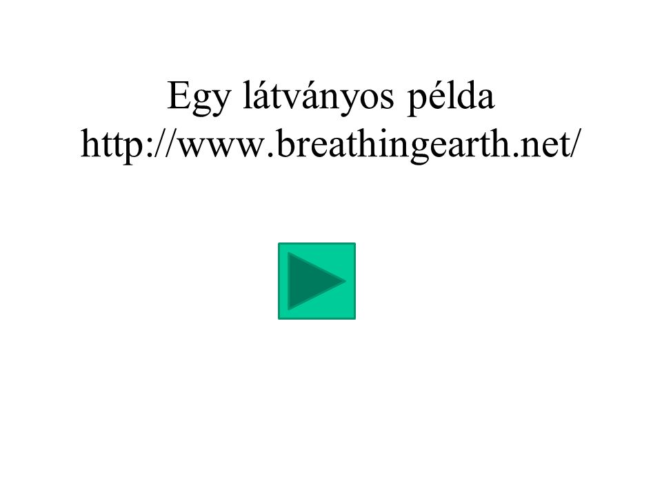 Egy látványos példa http://www.breathingearth.net/