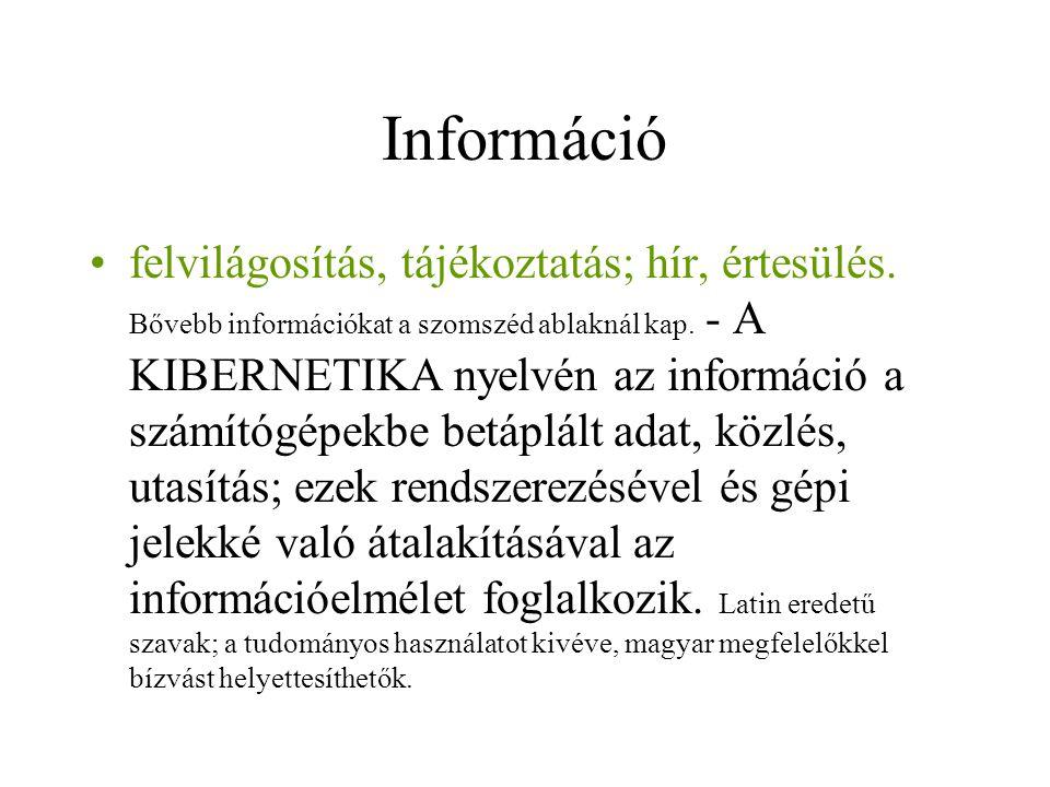 Információ felvilágosítás, tájékoztatás; hír, értesülés. Bővebb információkat a szomszéd ablaknál kap. - A KIBERNETIKA nyelvén az információ a számító