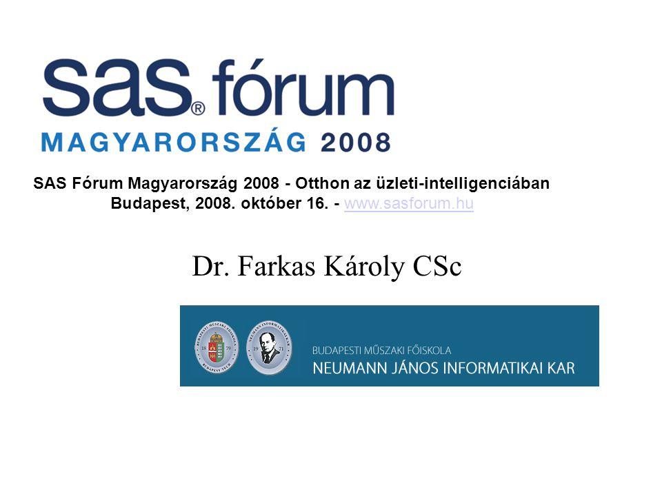 Dr. Farkas Károly CSc SAS Fórum Magyarország 2008 - Otthon az üzleti-intelligenciában Budapest, 2008. október 16. - www.sasforum.huwww.sasforum.hu