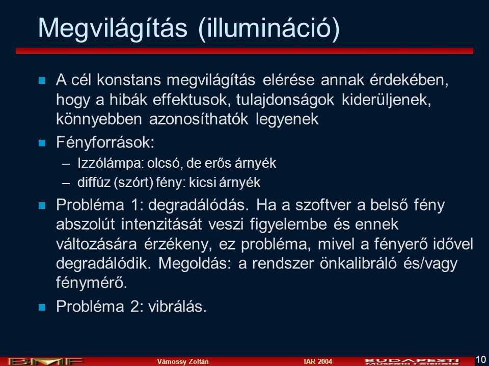 Vámossy Zoltán IAR 2004 10 Megvilágítás (illumináció) n A cél konstans megvilágítás elérése annak érdekében, hogy a hibák effektusok, tulajdonságok ki