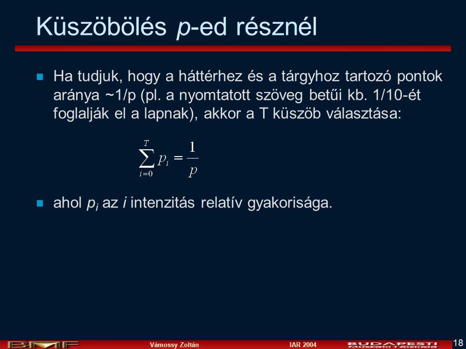 Vámossy Zoltán IAR 2004 18 Küszöbölés p-ed résznél n Ha tudjuk, hogy a háttérhez és a tárgyhoz tartozó pontok aránya ~1/p (pl. a nyomtatott szöveg bet