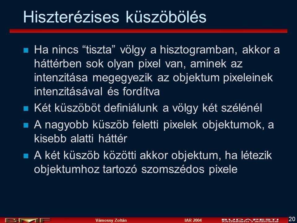"""Vámossy Zoltán IAR 2004 20 Hiszterézises küszöbölés n Ha nincs """"tiszta"""" völgy a hisztogramban, akkor a háttérben sok olyan pixel van, aminek az intenz"""