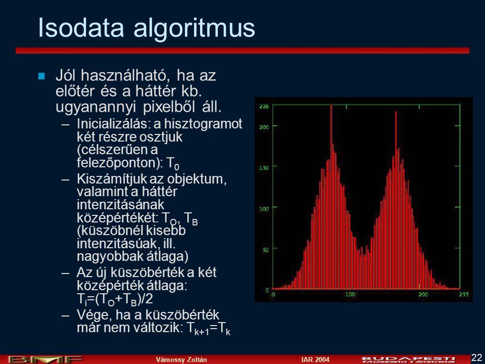 Vámossy Zoltán IAR 2004 22 Isodata algoritmus n Jól használható, ha az előtér és a háttér kb. ugyanannyi pixelből áll. –Inicializálás: a hisztogramot