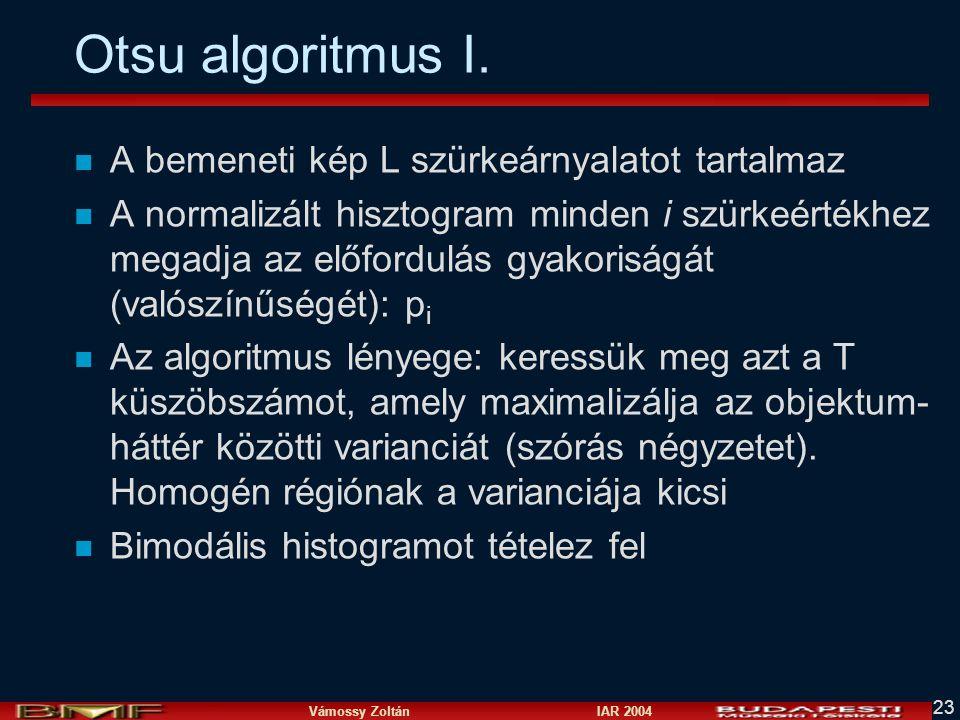 Vámossy Zoltán IAR 2004 23 Otsu algoritmus I. n A bemeneti kép L szürkeárnyalatot tartalmaz n A normalizált hisztogram minden i szürkeértékhez megadja