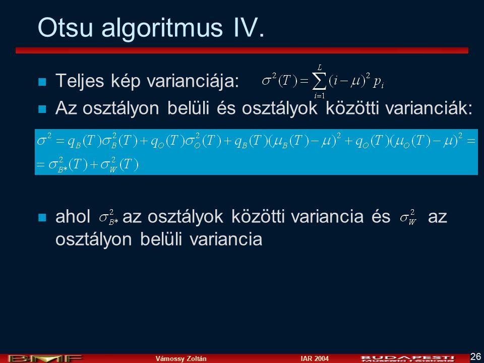 Vámossy Zoltán IAR 2004 26 Otsu algoritmus IV. n Teljes kép varianciája: n Az osztályon belüli és osztályok közötti varianciák: n ahol az osztályok kö