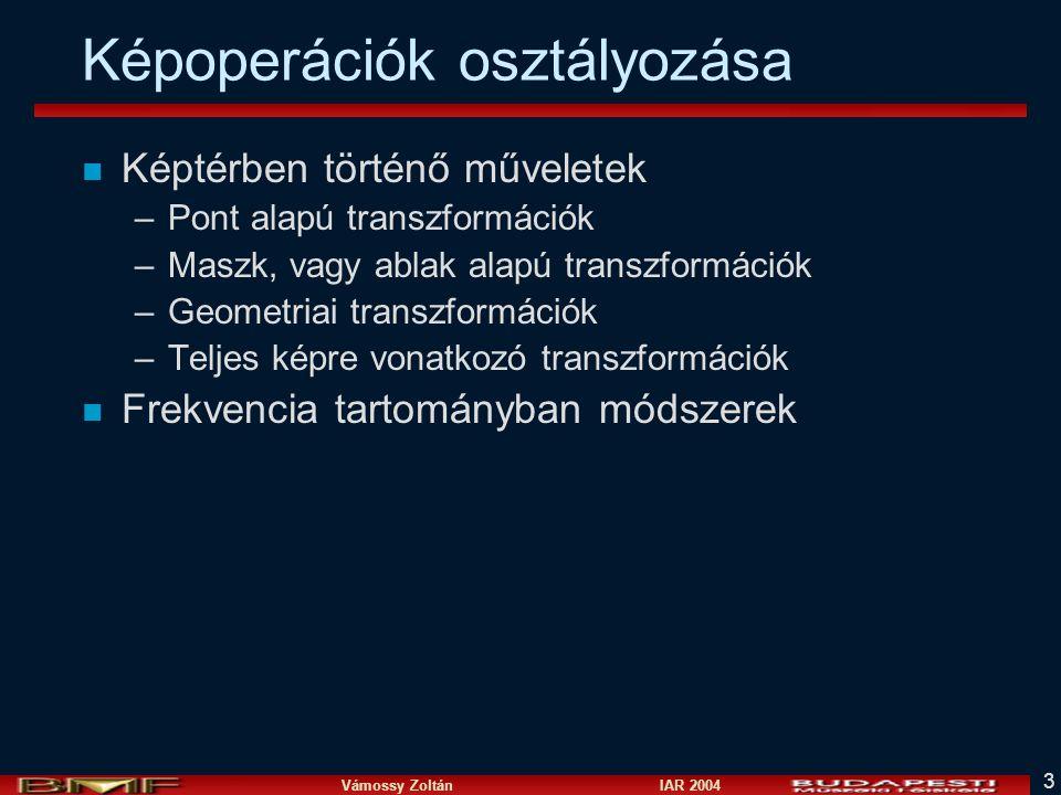 Vámossy Zoltán IAR 2004 3 Képoperációk osztályozása n Képtérben történő műveletek –Pont alapú transzformációk –Maszk, vagy ablak alapú transzformációk