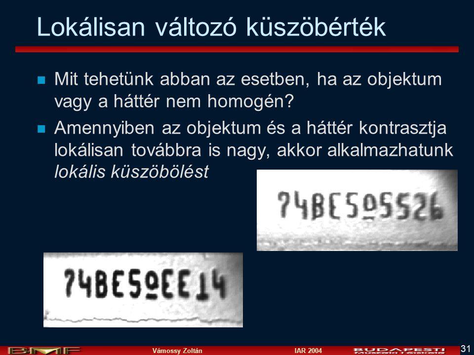Vámossy Zoltán IAR 2004 31 Lokálisan változó küszöbérték n Mit tehetünk abban az esetben, ha az objektum vagy a háttér nem homogén? n Amennyiben az ob