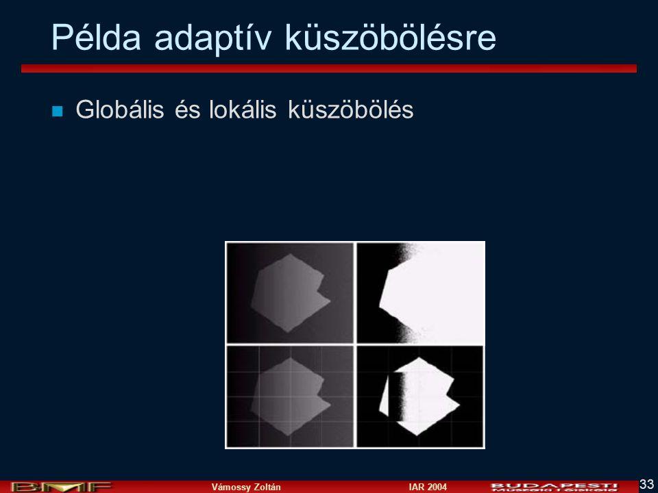 Vámossy Zoltán IAR 2004 33 Példa adaptív küszöbölésre n Globális és lokális küszöbölés