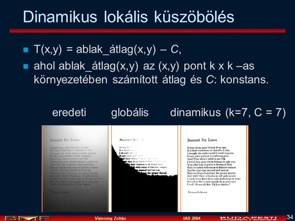 Vámossy Zoltán IAR 2004 34 Dinamikus lokális küszöbölés n T(x,y) = ablak_átlag(x,y) – C, n ahol ablak_átlag(x,y) az (x,y) pont k x k –as környezetében