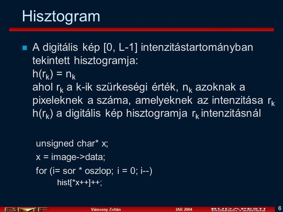 Vámossy Zoltán IAR 2004 6 Hisztogram n A digitális kép [0, L-1] intenzitástartományban tekintett hisztogramja: h(r k ) = n k ahol r k a k-ik szürkeség