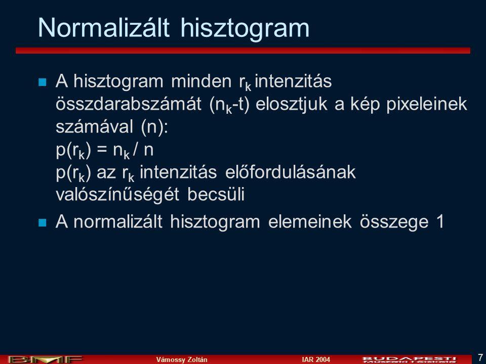 Vámossy Zoltán IAR 2004 7 Normalizált hisztogram n A hisztogram minden r k intenzitás összdarabszámát (n k -t) elosztjuk a kép pixeleinek számával (n)