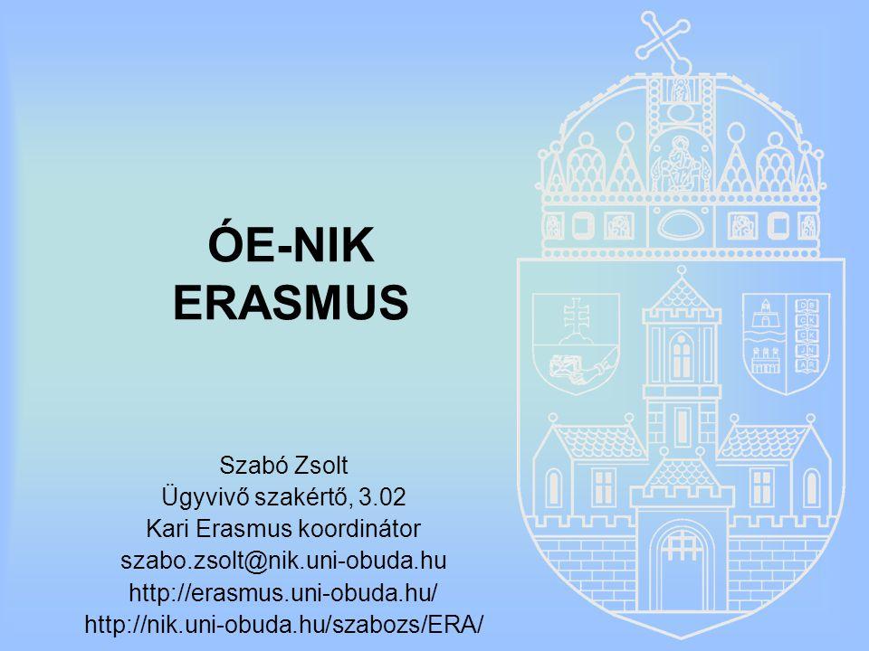 ÓE-NIK ERASMUS Szabó Zsolt Ügyvivő szakértő, 3.02 Kari Erasmus koordinátor szabo.zsolt@nik.uni-obuda.hu http://erasmus.uni-obuda.hu/ http://nik.uni-ob