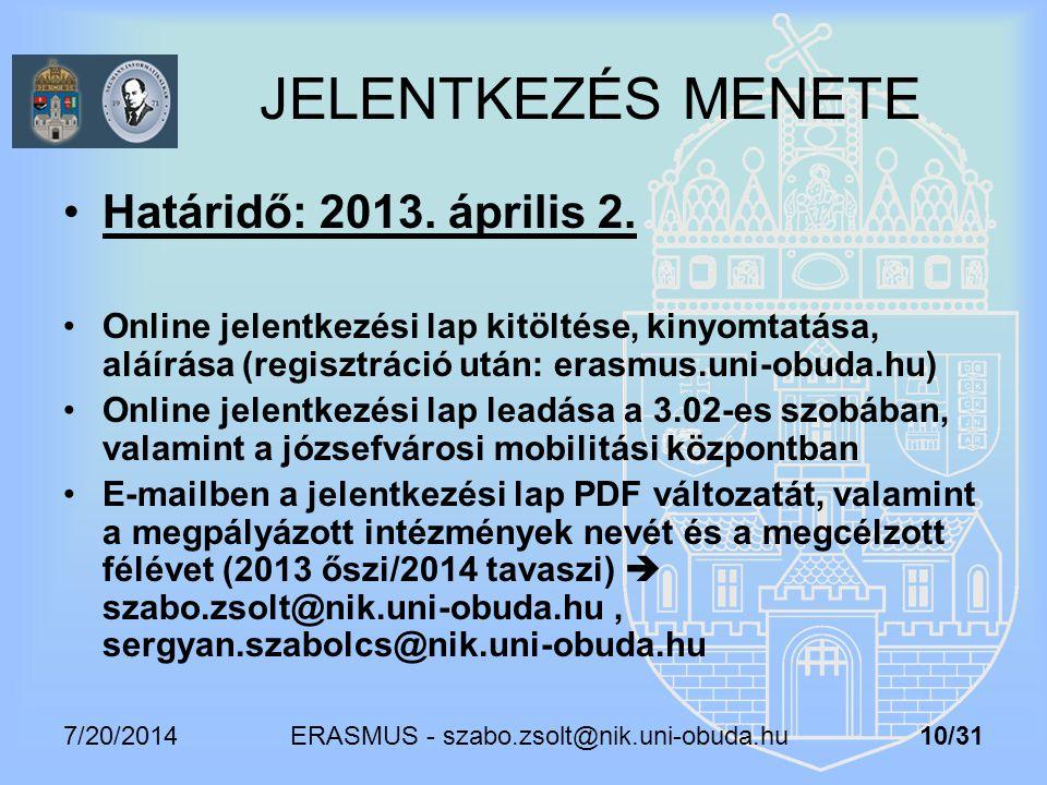 7/20/2014 ERASMUS - szabo.zsolt@nik.uni-obuda.hu 10/31 JELENTKEZÉS MENETE Határidő: 2013. április 2. Online jelentkezési lap kitöltése, kinyomtatása,