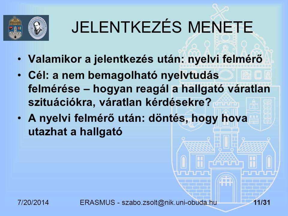7/20/2014 ERASMUS - szabo.zsolt@nik.uni-obuda.hu 11/31 JELENTKEZÉS MENETE Valamikor a jelentkezés után: nyelvi felmérő Cél: a nem bemagolható nyelvtud
