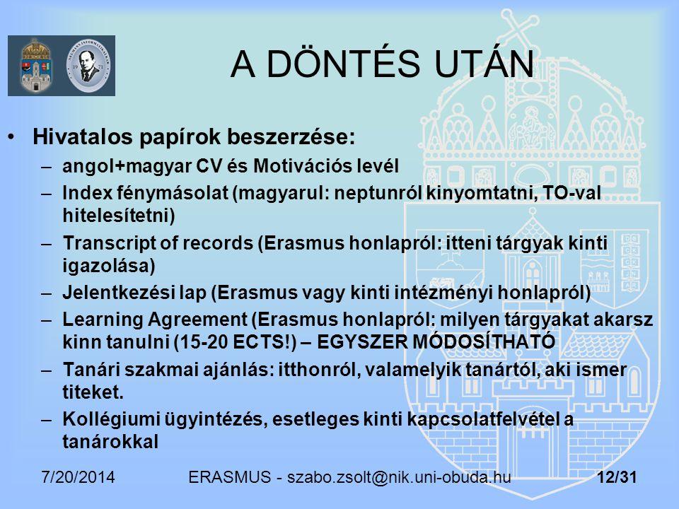 7/20/2014 ERASMUS - szabo.zsolt@nik.uni-obuda.hu 12/31 A DÖNTÉS UTÁN Hivatalos papírok beszerzése: –angol+magyar CV és Motivációs levél –Index fénymás
