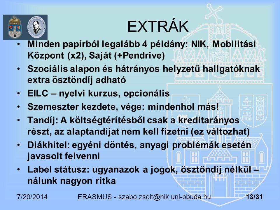 7/20/2014 ERASMUS - szabo.zsolt@nik.uni-obuda.hu 13/31 EXTRÁK Minden papírból legalább 4 példány: NIK, Mobilitási Központ (x2), Saját (+Pendrive) Szoc