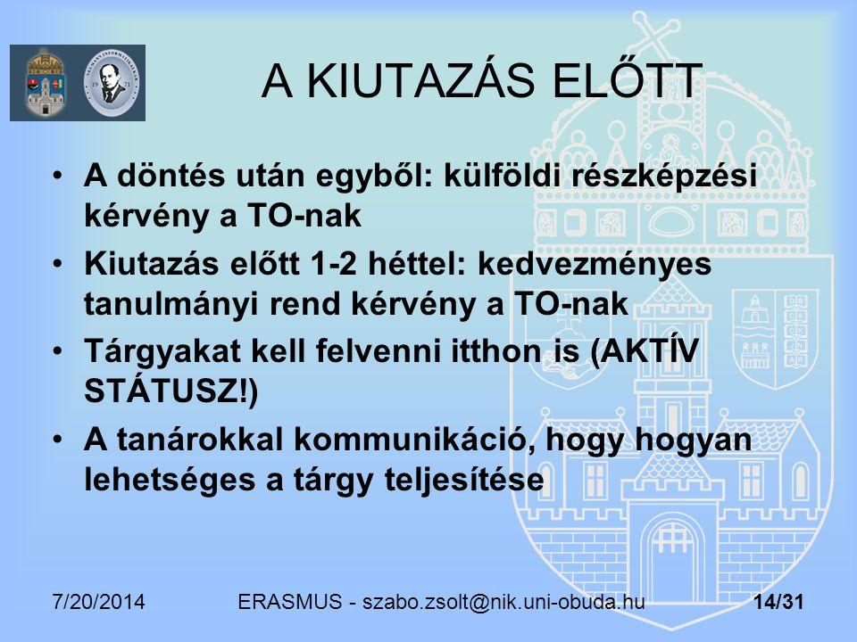 7/20/2014 ERASMUS - szabo.zsolt@nik.uni-obuda.hu 14/31 A KIUTAZÁS ELŐTT A döntés után egyből: külföldi részképzési kérvény a TO-nak Kiutazás előtt 1-2