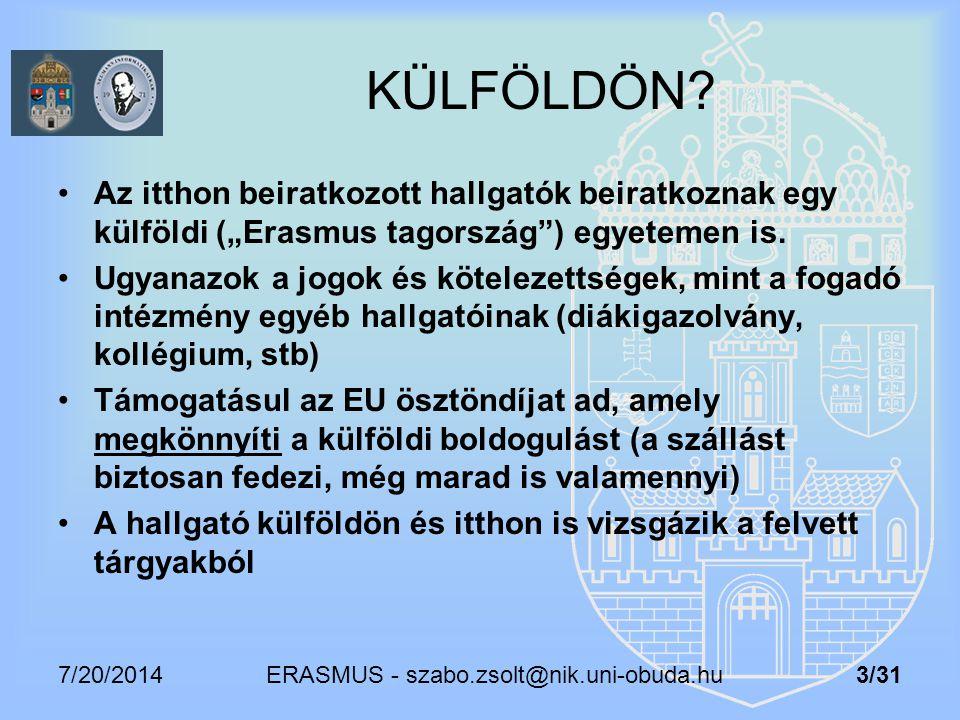 """7/20/2014 ERASMUS - szabo.zsolt@nik.uni-obuda.hu 3/31 KÜLFÖLDÖN? Az itthon beiratkozott hallgatók beiratkoznak egy külföldi (""""Erasmus tagország"""") egye"""