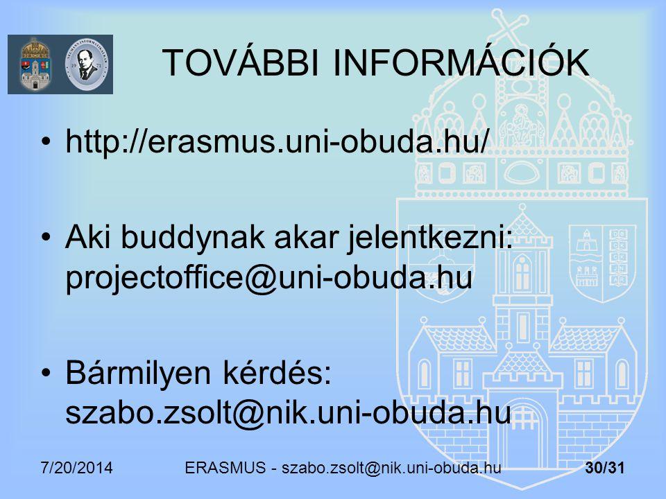 7/20/2014 ERASMUS - szabo.zsolt@nik.uni-obuda.hu 30/31 TOVÁBBI INFORMÁCIÓK http://erasmus.uni-obuda.hu/ Aki buddynak akar jelentkezni: projectoffice@u
