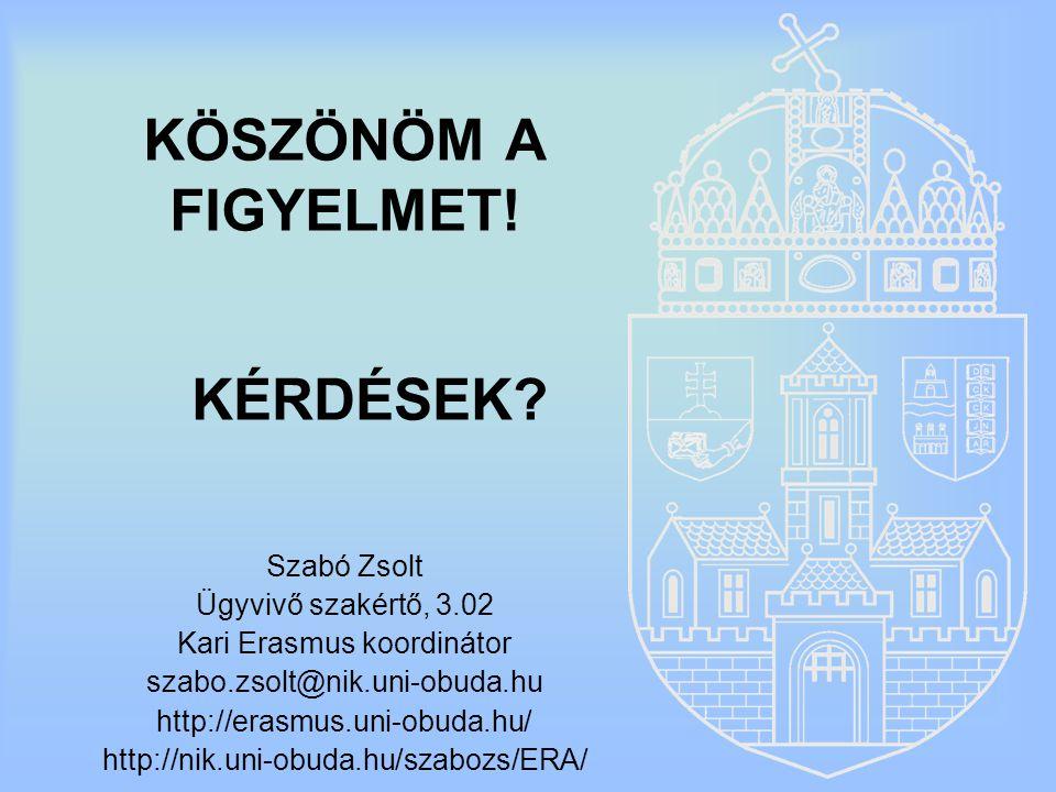 KÖSZÖNÖM A FIGYELMET! Szabó Zsolt Ügyvivő szakértő, 3.02 Kari Erasmus koordinátor szabo.zsolt@nik.uni-obuda.hu http://erasmus.uni-obuda.hu/ http://nik