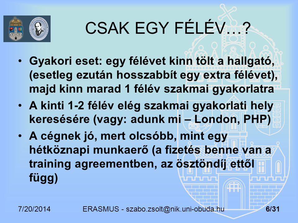 7/20/2014 ERASMUS - szabo.zsolt@nik.uni-obuda.hu 6/31 CSAK EGY FÉLÉV…? Gyakori eset: egy félévet kinn tölt a hallgató, (esetleg ezután hosszabbít egy