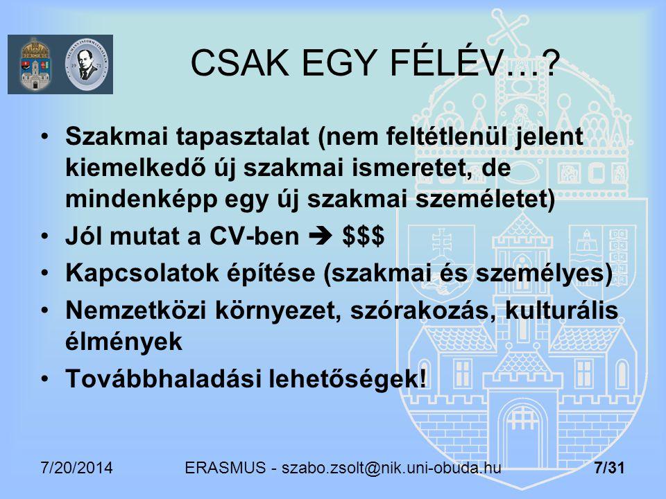 7/20/2014 ERASMUS - szabo.zsolt@nik.uni-obuda.hu 7/31 CSAK EGY FÉLÉV…? Szakmai tapasztalat (nem feltétlenül jelent kiemelkedő új szakmai ismeretet, de