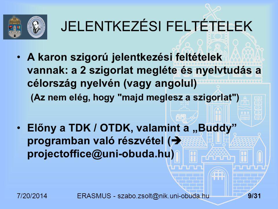 7/20/2014 ERASMUS - szabo.zsolt@nik.uni-obuda.hu 9/31 JELENTKEZÉSI FELTÉTELEK A karon szigorú jelentkezési feltételek vannak: a 2 szigorlat megléte és