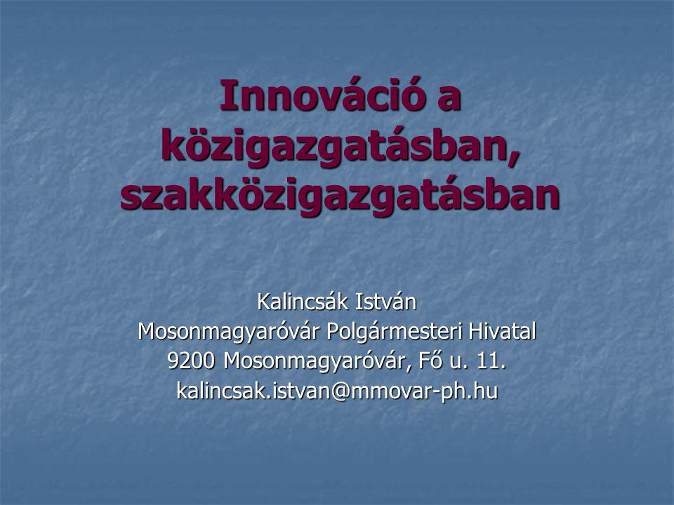 Innováció a közigazgatásban, szakközigazgatásban Kalincsák István Mosonmagyaróvár Polgármesteri Hivatal 9200 Mosonmagyaróvár, Fő u. 11. kalincsak.istv