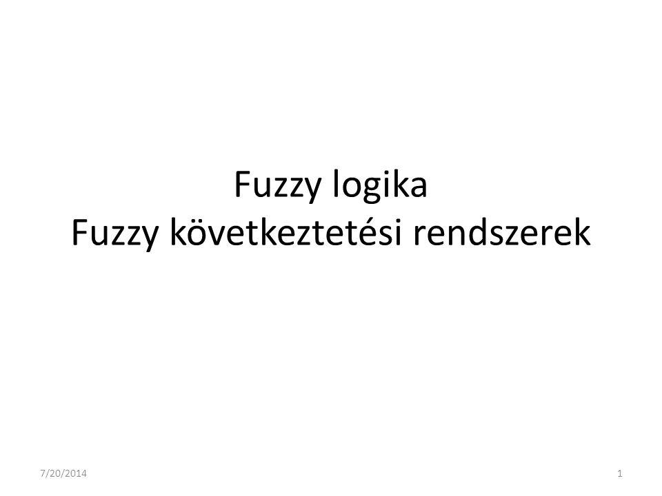 Fuzzy logika Fuzzy következtetési rendszerek 7/20/20141