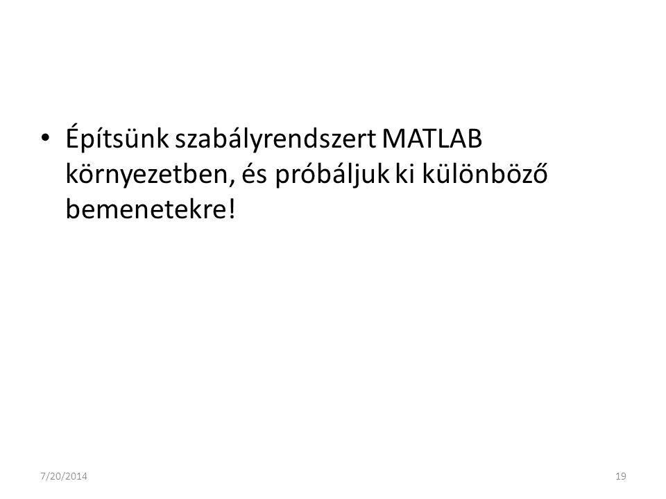 Építsünk szabályrendszert MATLAB környezetben, és próbáljuk ki különböző bemenetekre! 7/20/201419