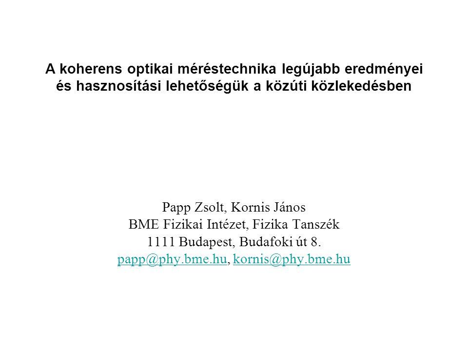A koherens optikai méréstechnika legújabb eredményei és hasznosítási lehetőségük a közúti közlekedésben Papp Zsolt, Kornis János BME Fizikai Intézet,