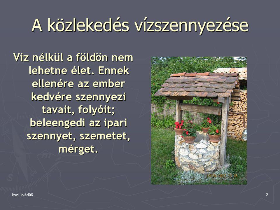 közl_kvéd062 A közlekedés vízszennyezése Víz nélkül a földön nem lehetne élet.